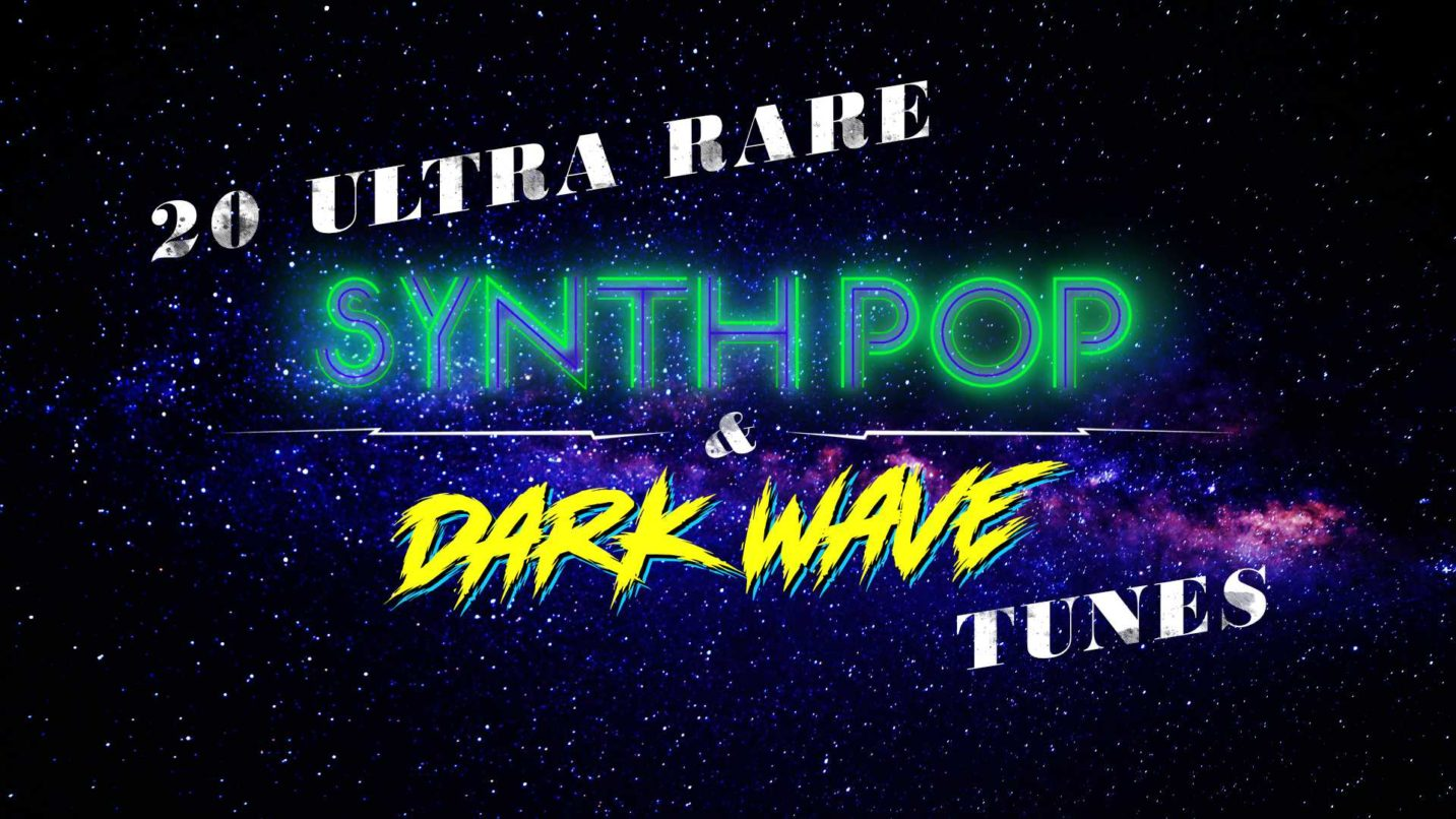 20 ultra rare Synth Pop and Dark Wave tunes