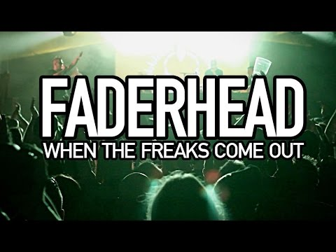 music faderhead 8211 when the freaks come out