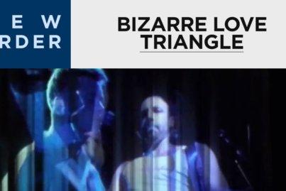 new order bizarre love triangle