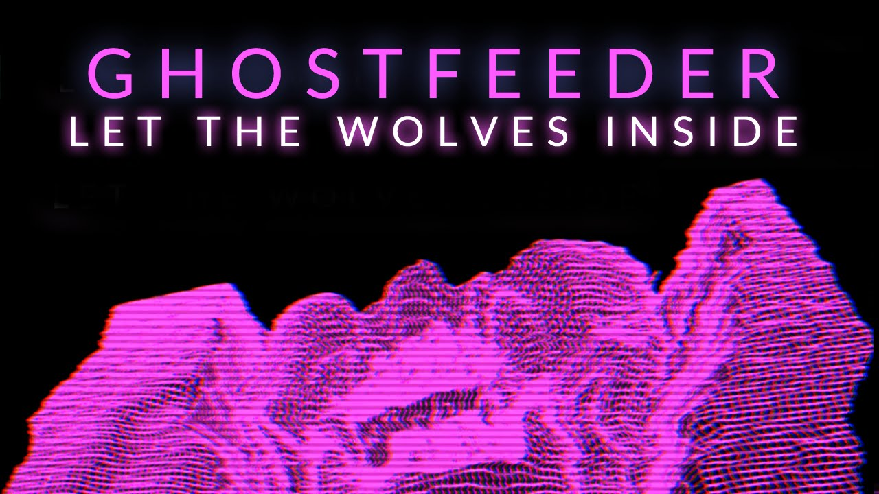 Ghostfeeder - Let The Wolves Inside