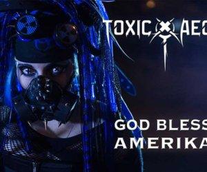 Toxic Aeon – God Bless Amerika