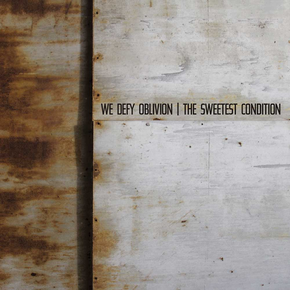 the_sweetest_condition_-_we_defy_oblivion