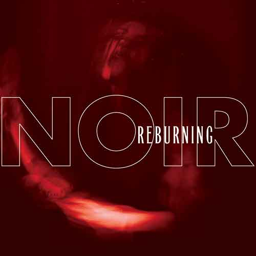 Noir - Reburning - Upcoming album