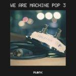 We_Are_Machine_Pop_3 We Are Machine Pop 3 150x150