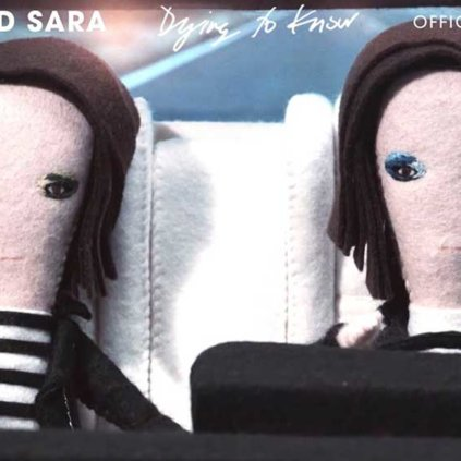 Tegan And Sara   Dying To Know