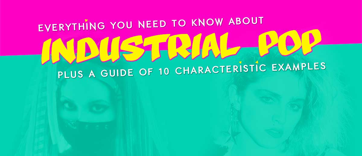 Everything you need to know about 'Industrial Pop' plus a guide of 10 characteristic examples