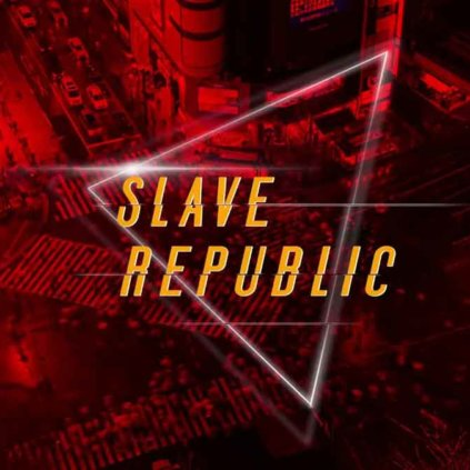 Slave Republic - (Welcome To The) Slave Republic