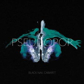 Black Nail Cabaret - Pseudopop