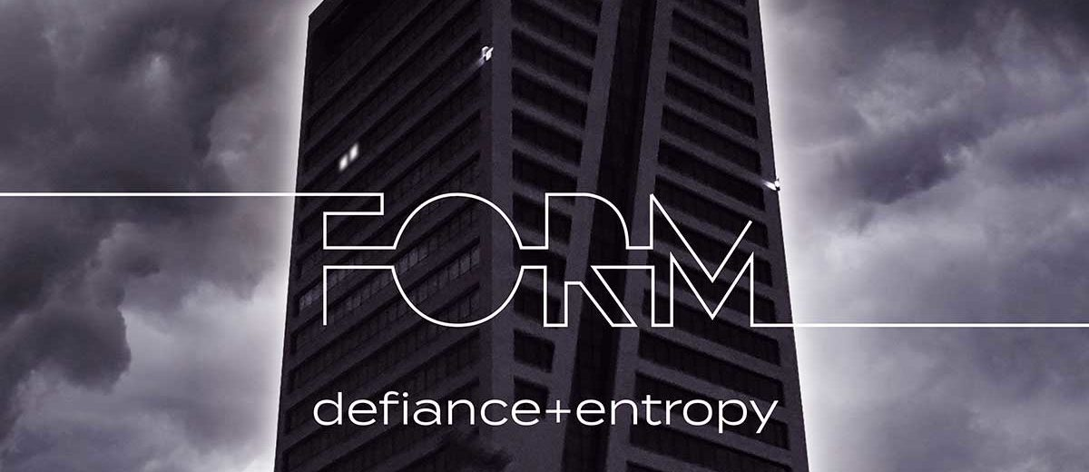 FORM - Defiance + Entropy