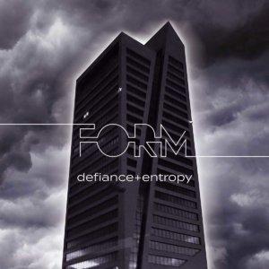 FORM - Defiance + Entropy