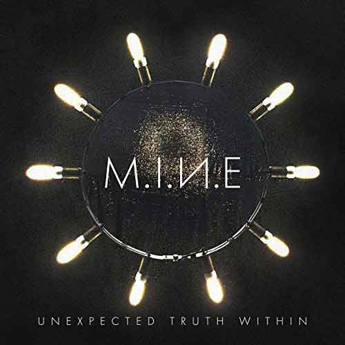 MINE - Unexpected Truth Within - Upcoming album