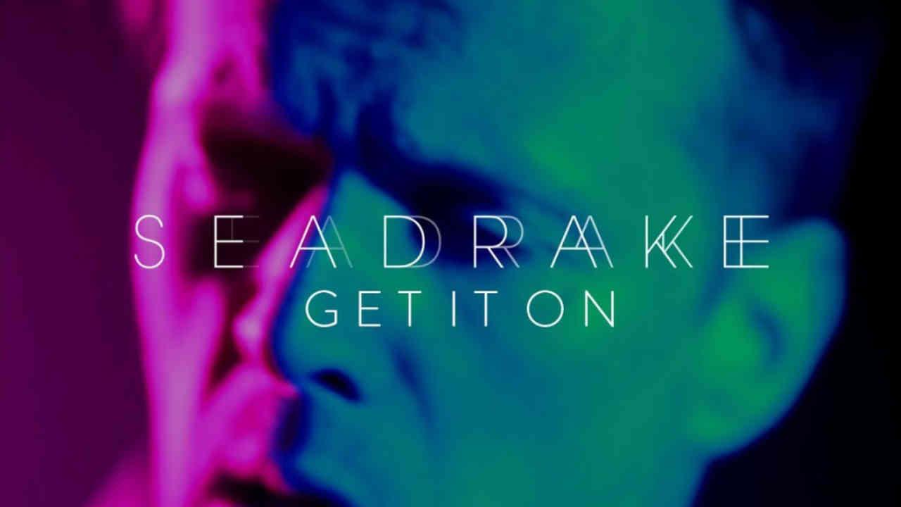 Seadrake - Get It On