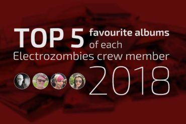 Top 5 favourite albums of each Electrozombies crew member 2018