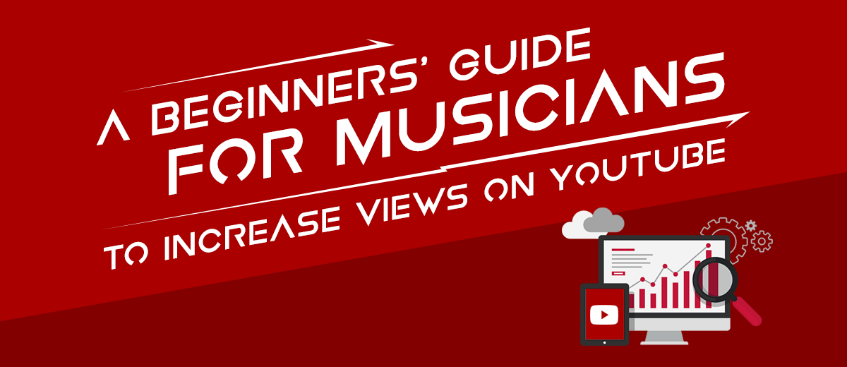 A beginners guide for musicians to increase views on YouTube