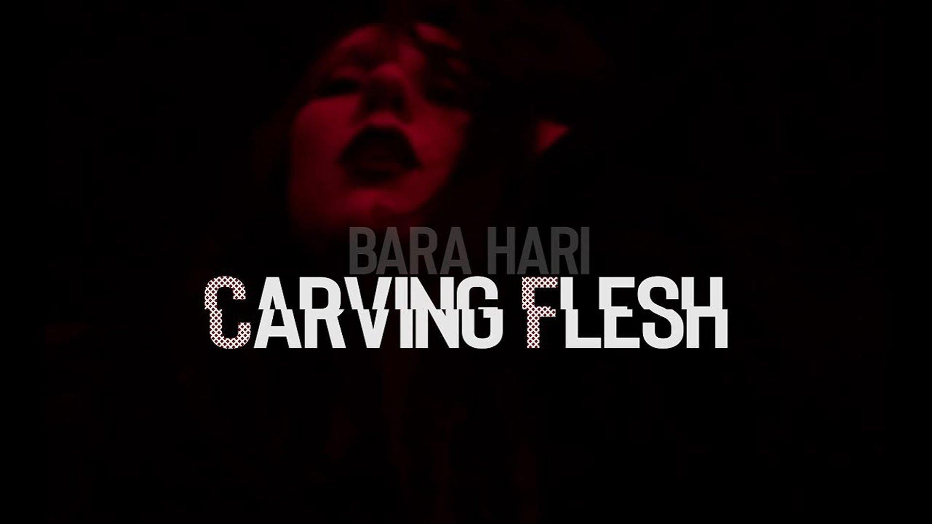 Bara Hari - Carving Flesh