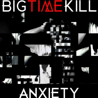 Big Time Kill - Anxiety