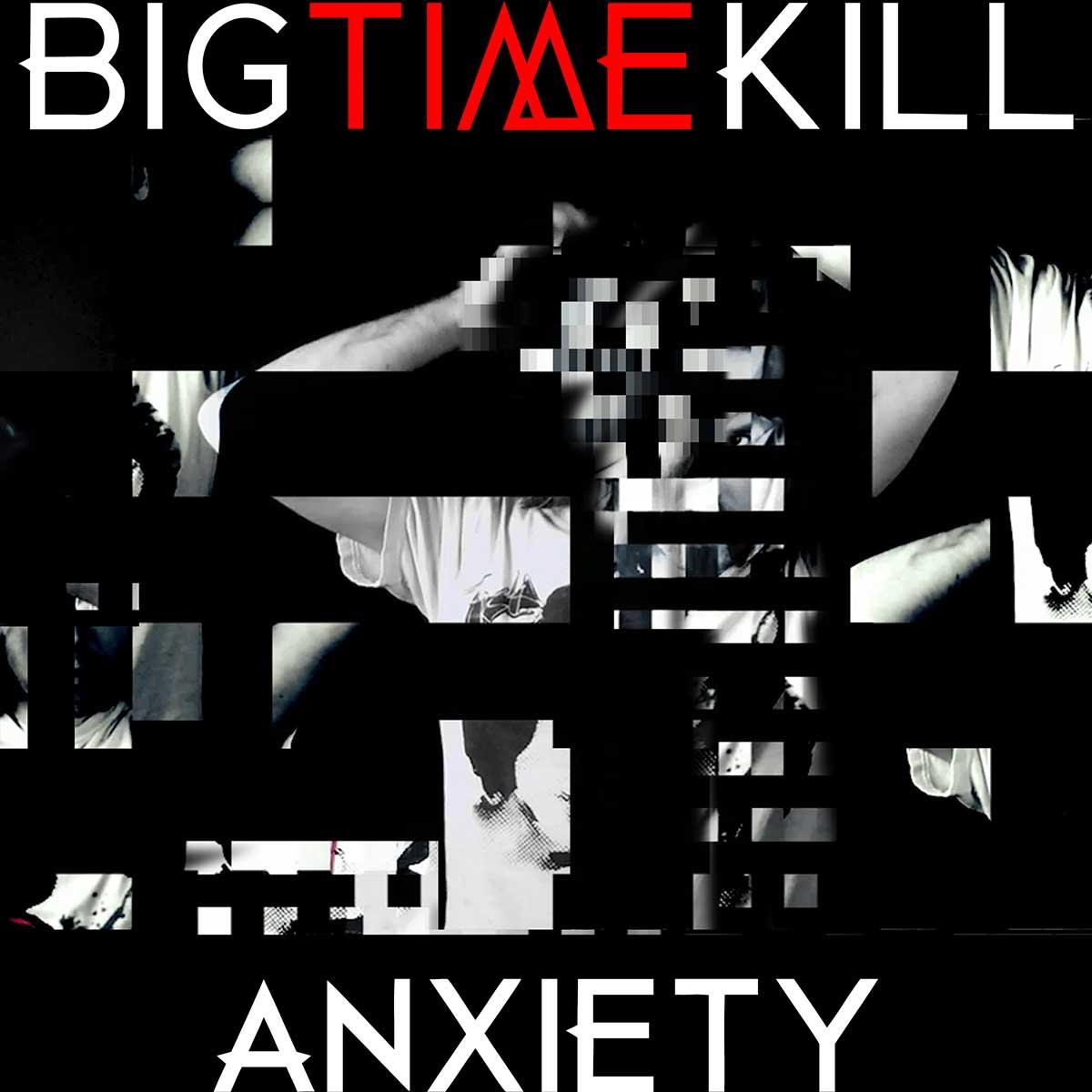 Big Time Kill - Anxiety
