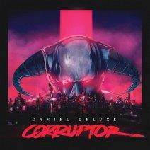 Daniel Deluxe –Corruptor(2016)