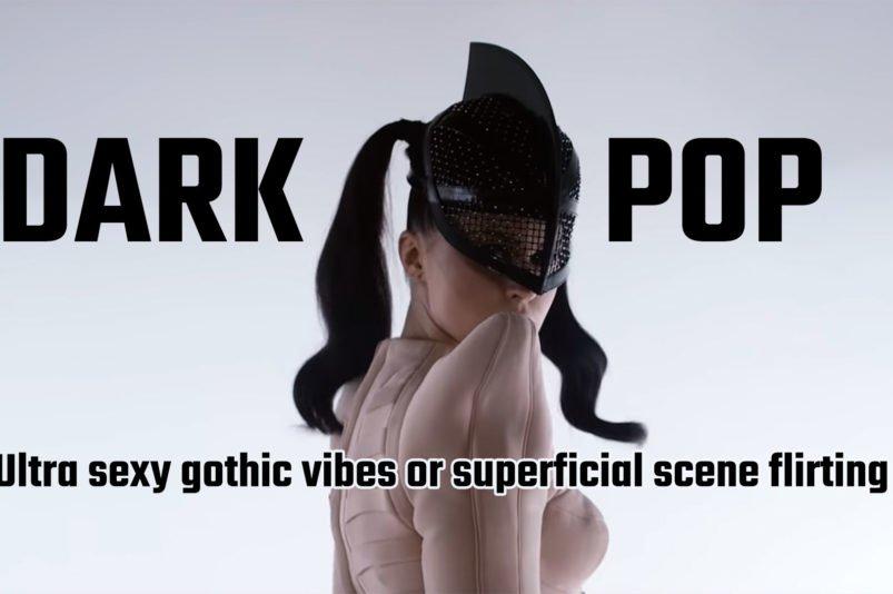 Dark Pop - Ultra sexy gothic vibes or superficial scene flirting