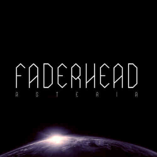 Faderhead - Asteria - Upcoming album