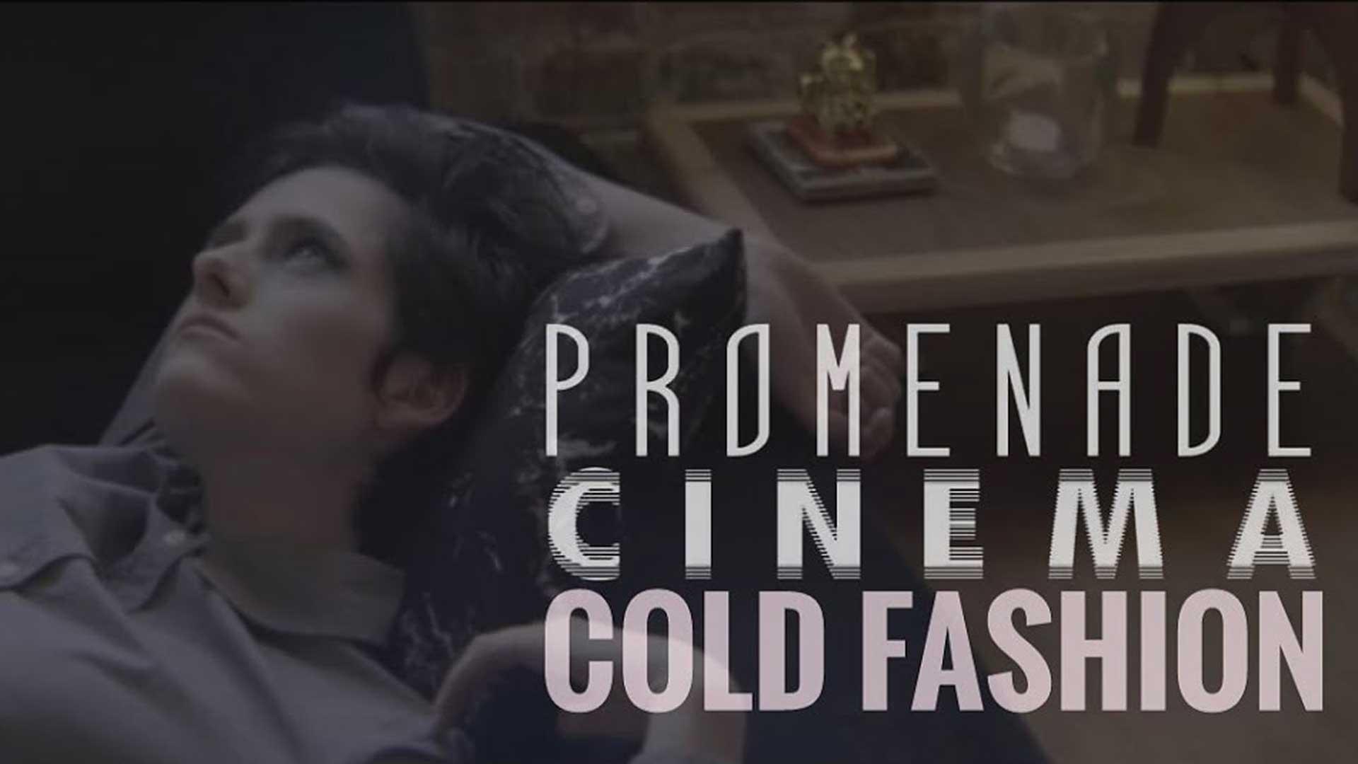 Promenade Cinema - Cold Fashion