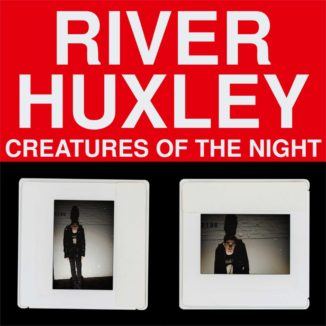 River Huxley - Creatures of the Night